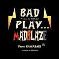 MAD.BLAZE_BADPLAY